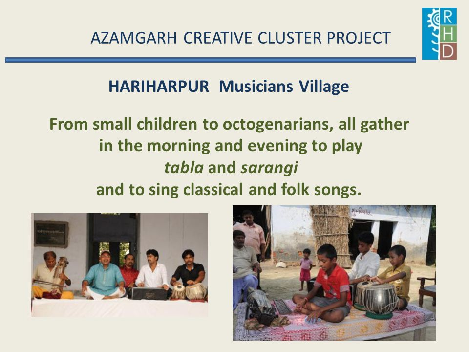 AZAMGARH CREATIVE CLUSTER PROJECT HARIHARPUR Musicians Village From small children to octogenarians, all gather in the morning and evening to play tab