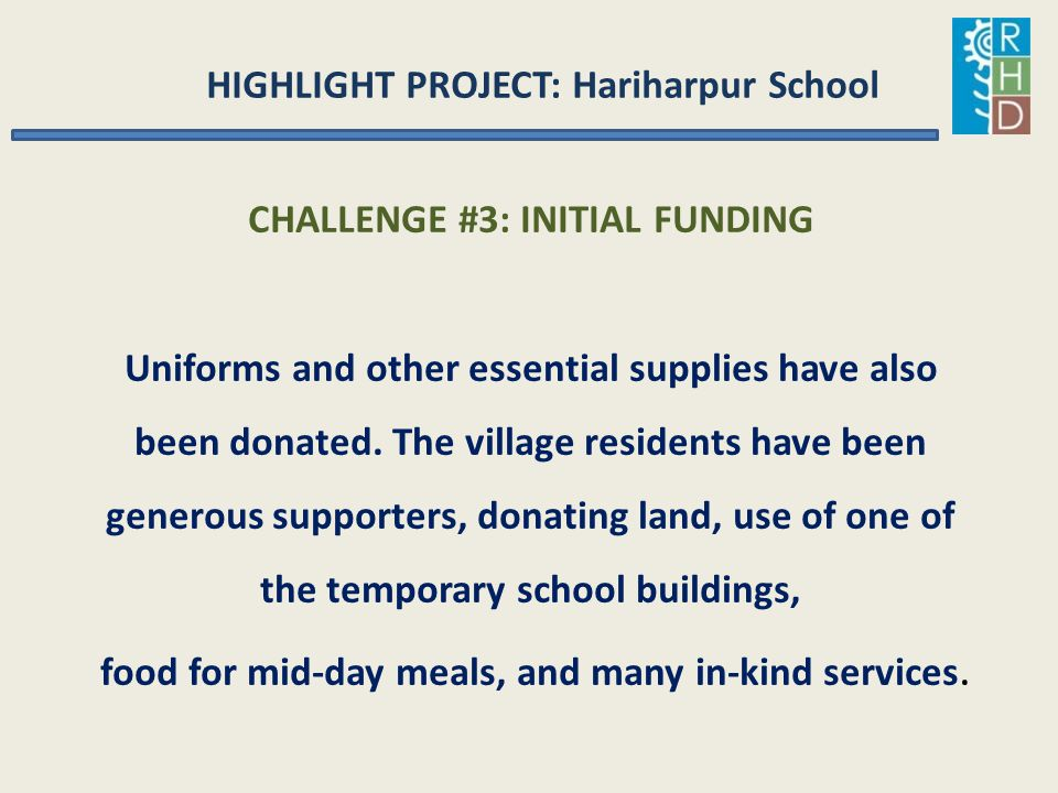 HIGHLIGHT PROJECT: Hariharpur School CHALLENGE #3: INITIAL FUNDING Uniforms and other essential supplies have also been donated. The village residents