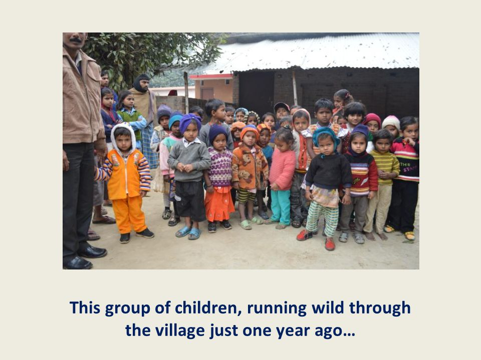This group of children, running wild through the village just one year ago…