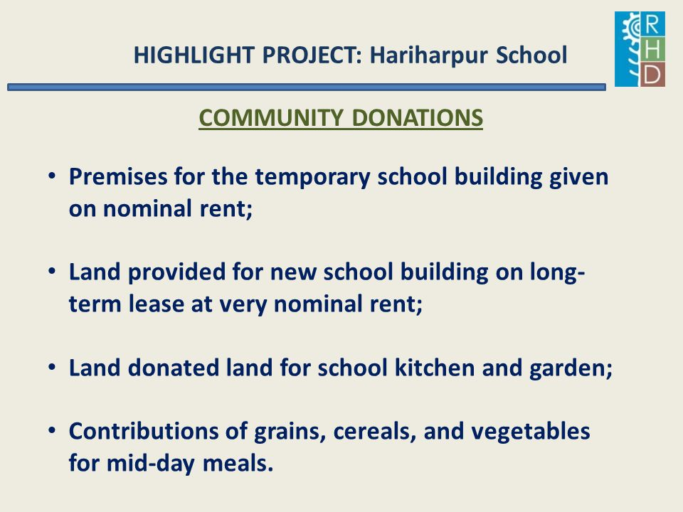 HIGHLIGHT PROJECT: Hariharpur School COMMUNITY DONATIONS Premises for the temporary school building given on nominal rent; Land provided for new schoo