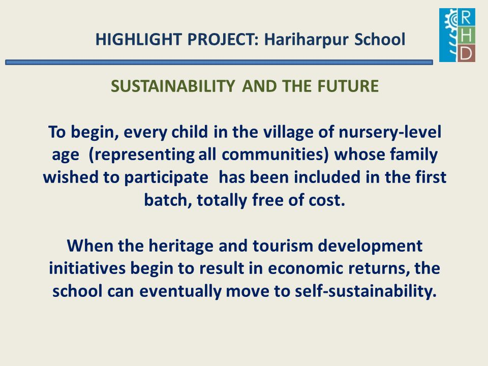 HIGHLIGHT PROJECT: Hariharpur School SUSTAINABILITY AND THE FUTURE To begin, every child in the village of nursery-level age (representing all communi
