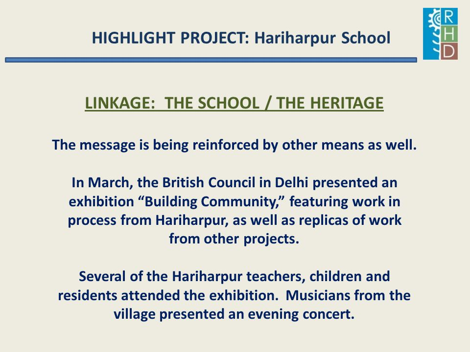 HIGHLIGHT PROJECT: Hariharpur School LINKAGE: THE SCHOOL / THE HERITAGE The message is being reinforced by other means as well. In March, the British