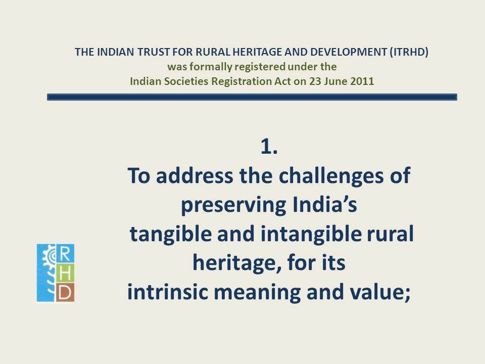 THE INDIAN TRUST FOR RURAL HERITAGE AND DEVELOPMENT (ITRHD) was formally registered under the Indian Societies Registration Act on 23 June 2011 1. To