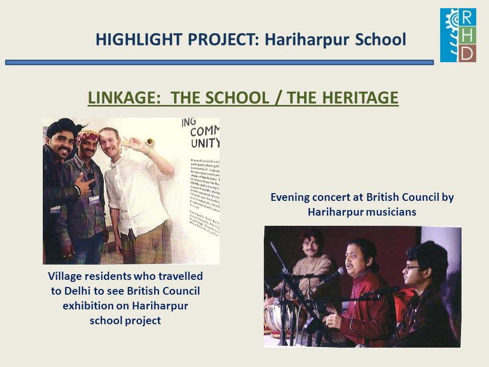HIGHLIGHT PROJECT: Hariharpur School LINKAGE: THE SCHOOL / THE HERITAGE Village residents who travelled to Delhi to see British Council exhibition on