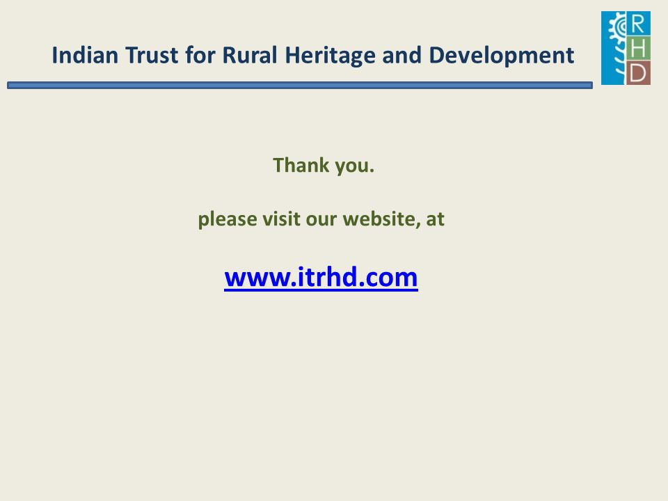 Indian Trust for Rural Heritage and Development Thank you. please visit our website, at www.itrhd.com