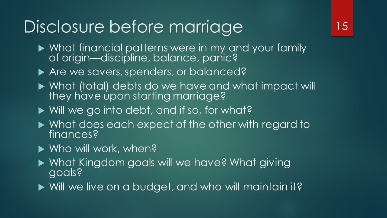 Disclosure before marriage  What financial patterns were in my and your family of origin—discipline, balance, panic.