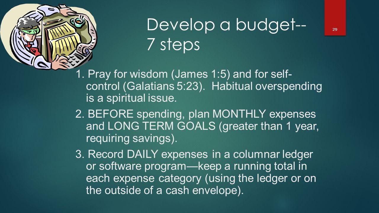 29 Develop a budget-- 7 steps 1.