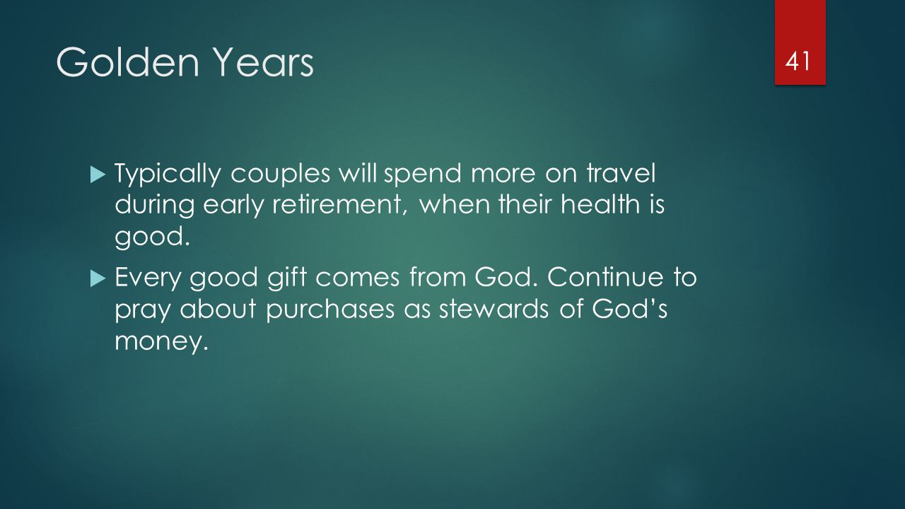 Golden Years  Typically couples will spend more on travel during early retirement, when their health is good.