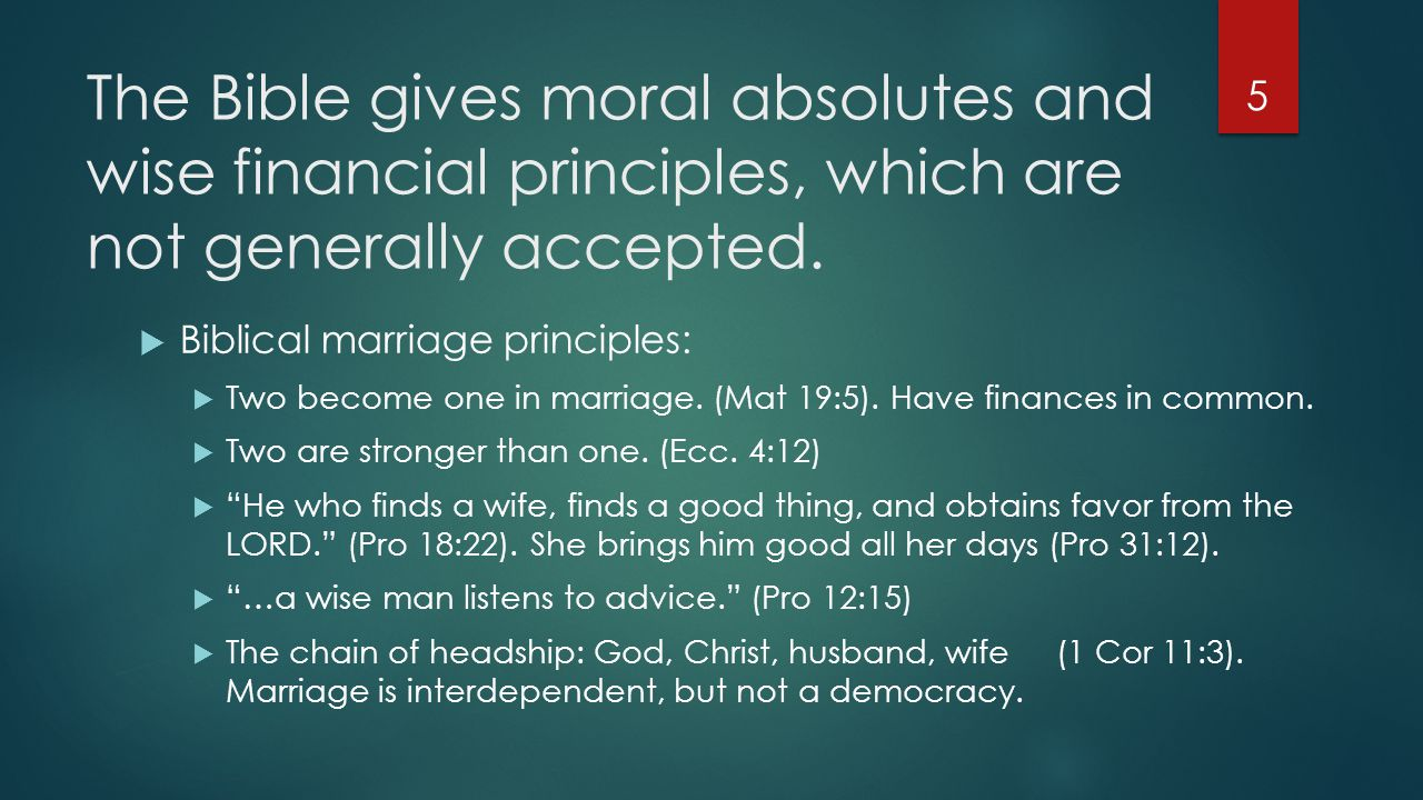 The Bible gives moral absolutes and wise financial principles, which are not generally accepted.
