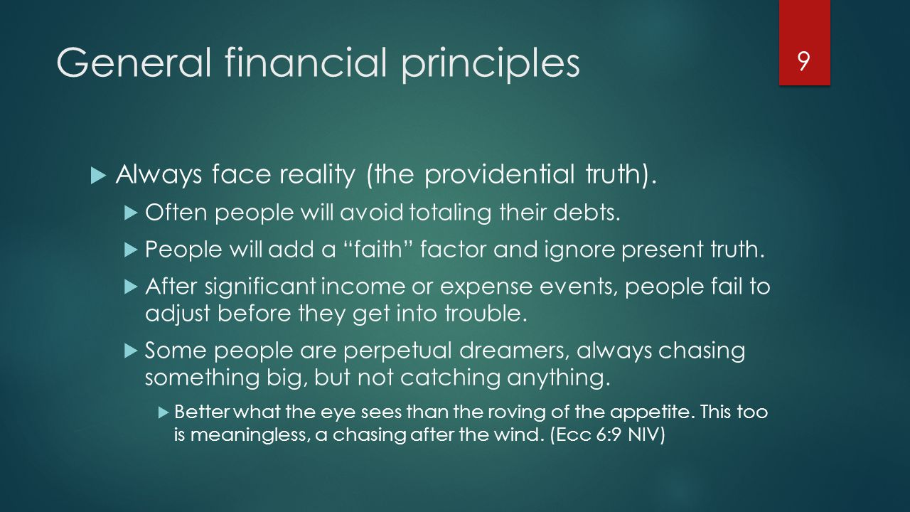 General financial principles  Always face reality (the providential truth).