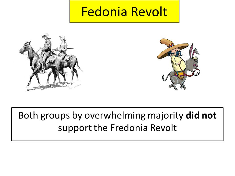 Fedonia Revolt Both groups by overwhelming majority did not support the Fredonia Revolt
