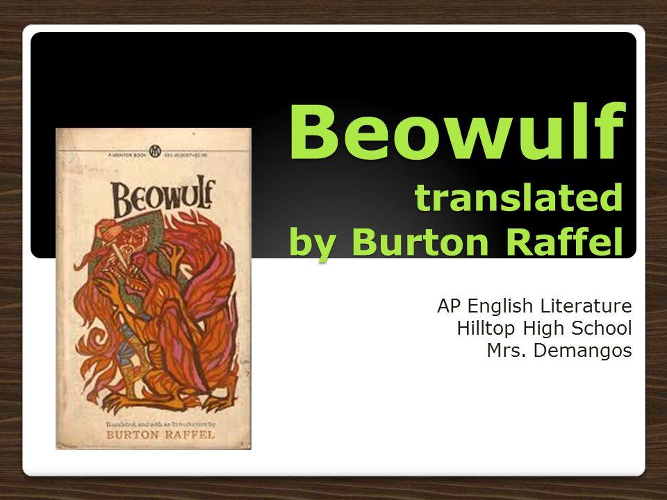 Beowulf translated by Burton Raffel AP English Literature Hilltop High School Mrs. Demangos