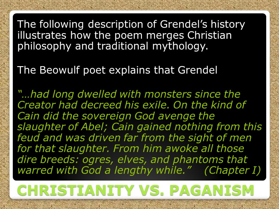 CHRISTIANITY VS. PAGANISM The following description of Grendel's history illustrates how the poem merges Christian philosophy and traditional mytholog