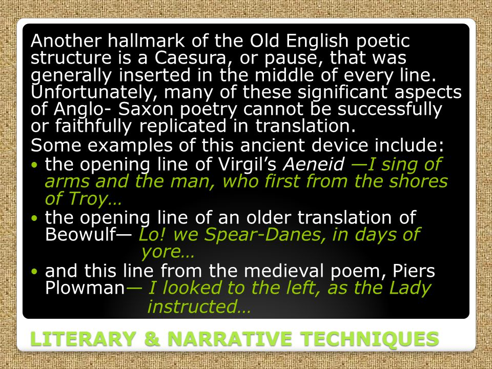 Another hallmark of the Old English poetic structure is a Caesura, or pause, that was generally inserted in the middle of every line. Unfortunately, m