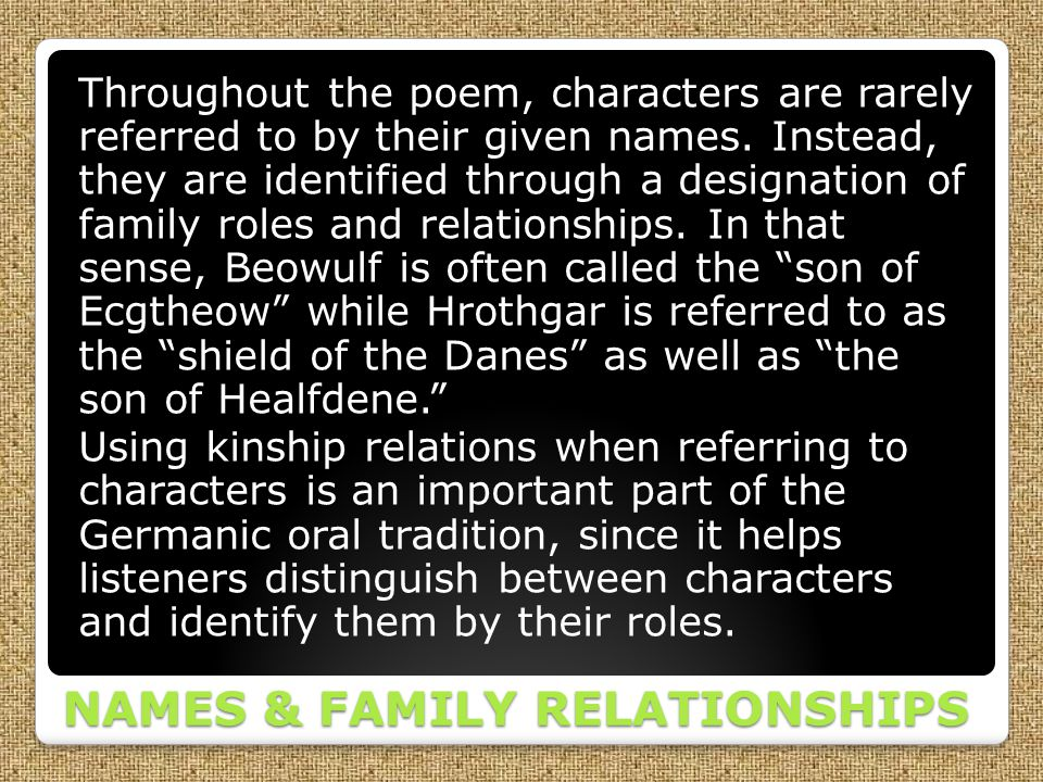 NAMES & FAMILY RELATIONSHIPS Throughout the poem, characters are rarely referred to by their given names. Instead, they are identified through a desig