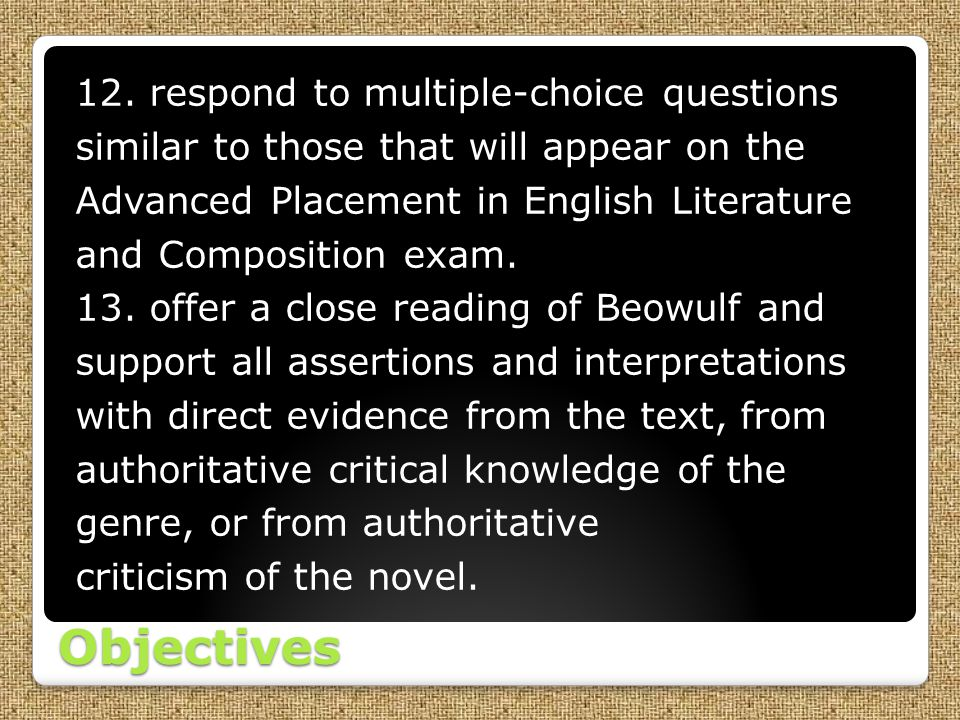 Objectives 12. respond to multiple-choice questions similar to those that will appear on the Advanced Placement in English Literature and Composition
