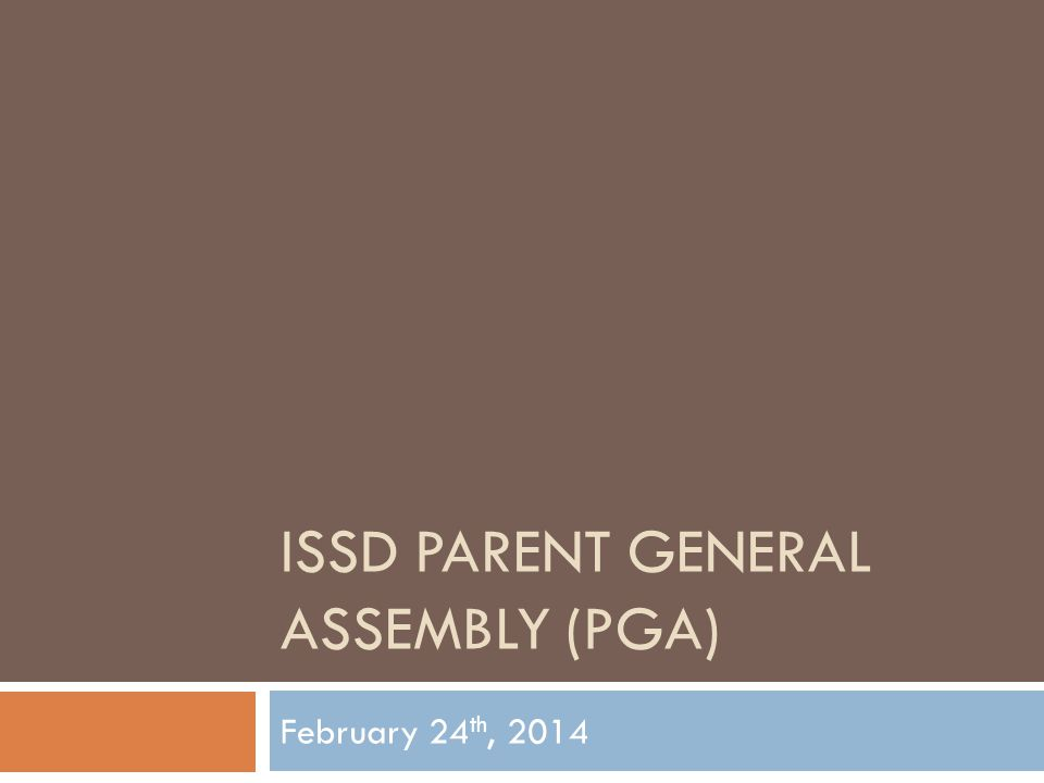 ISSD PARENT GENERAL ASSEMBLY (PGA) February 24 th, 2014