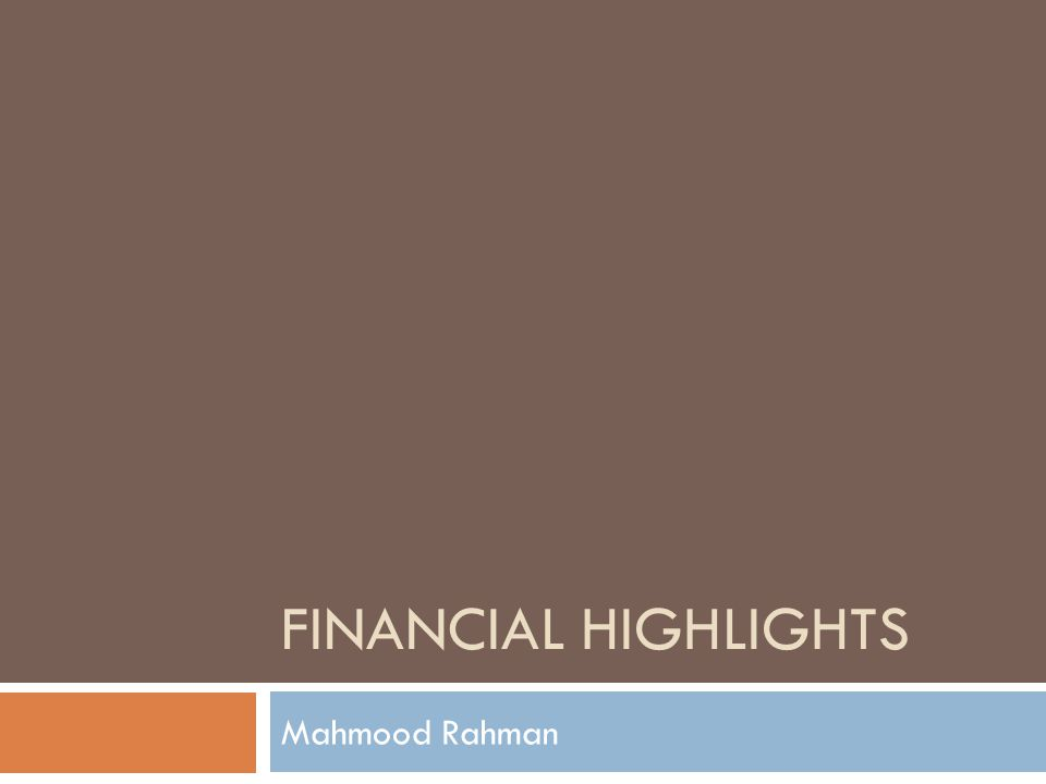 FINANCIAL HIGHLIGHTS Mahmood Rahman