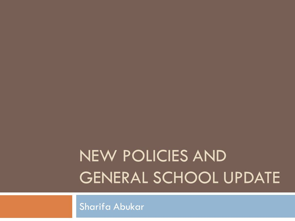 NEW POLICIES AND GENERAL SCHOOL UPDATE Sharifa Abukar