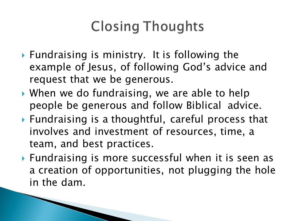  Fundraising is ministry. It is following the example of Jesus, of following God's advice and request that we be generous.  When we do fundraising,