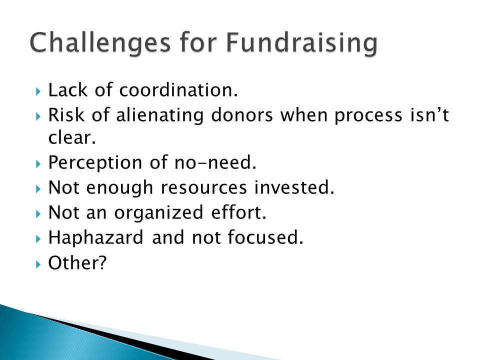  Lack of coordination.  Risk of alienating donors when process isn't clear.  Perception of no-need.  Not enough resources invested.  Not an organ
