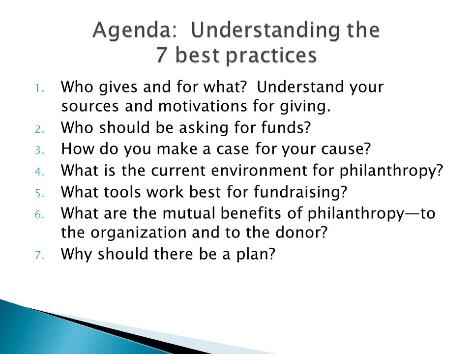 1. Who gives and for what? Understand your sources and motivations for giving. 2. Who should be asking for funds? 3. How do you make a case for your c