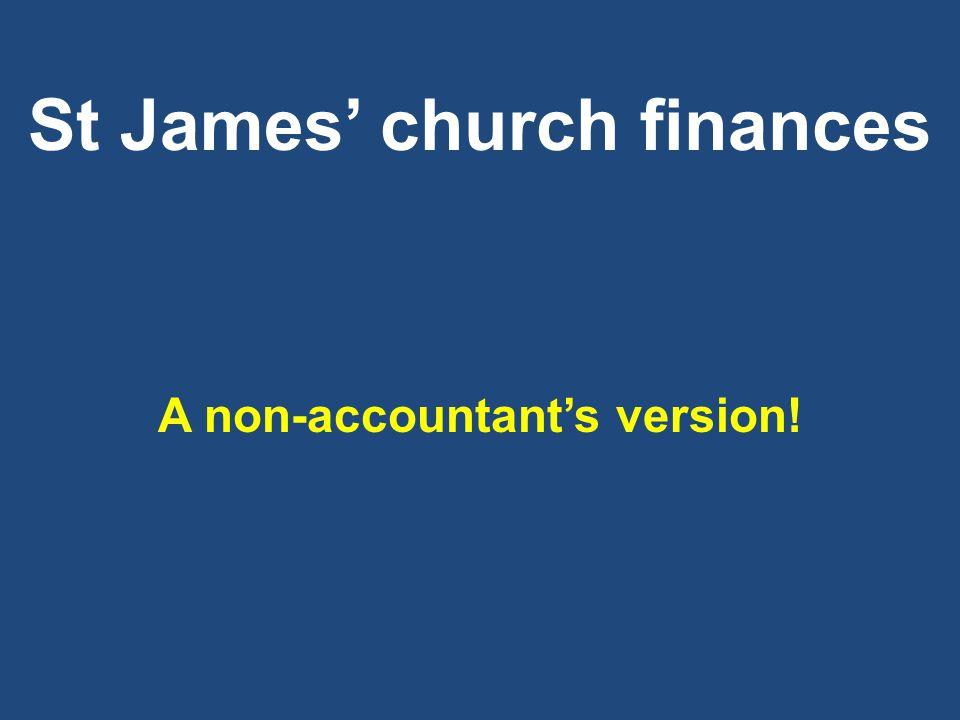 St James' church finances A non-accountant's version!