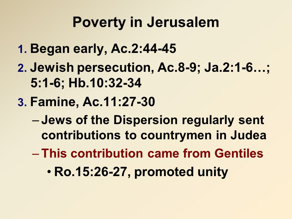 Poverty in Jerusalem 1. Began early, Ac.2:44-45 2.