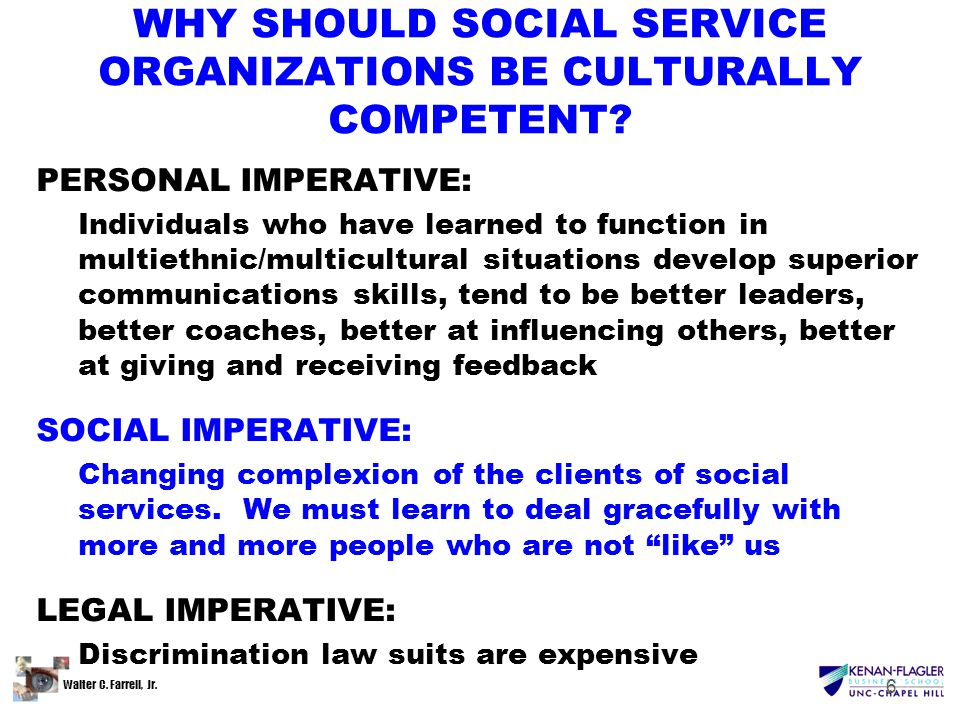 Walter C. Farrell, Jr. 6 WHY SHOULD SOCIAL SERVICE ORGANIZATIONS BE CULTURALLY COMPETENT.