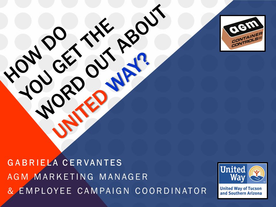 UNITED WAY. HOW DO YOU GET THE WORD OUT ABOUT UNITED WAY.