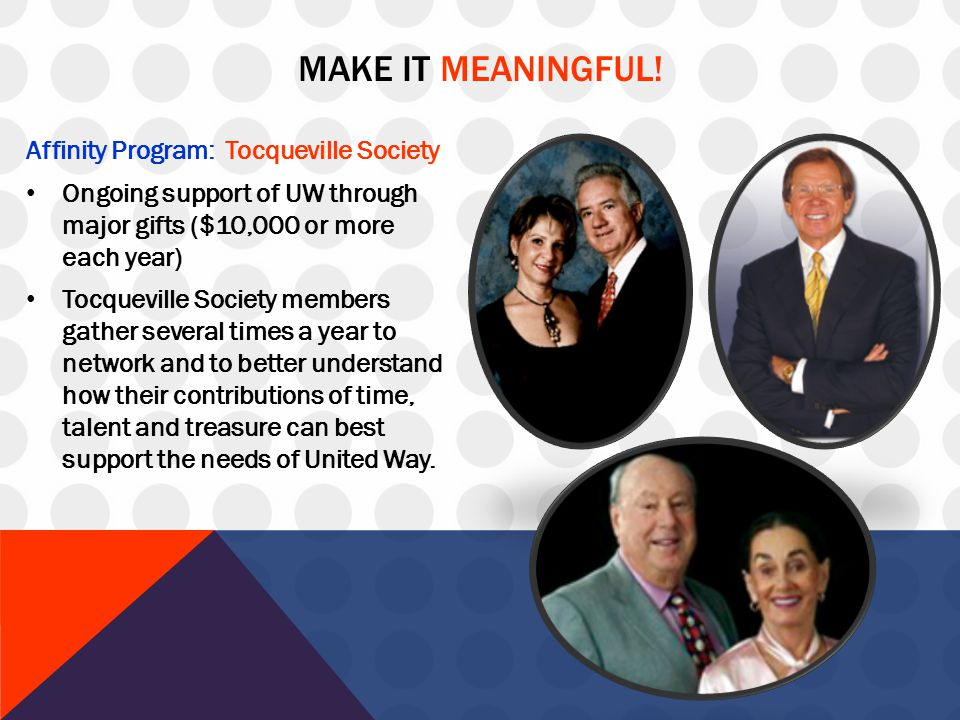 MAKE IT MEANINGFUL! Affinity Program: Tocqueville Society Ongoing support of UW through major gifts ($10,000 or more each year) Tocqueville Society me