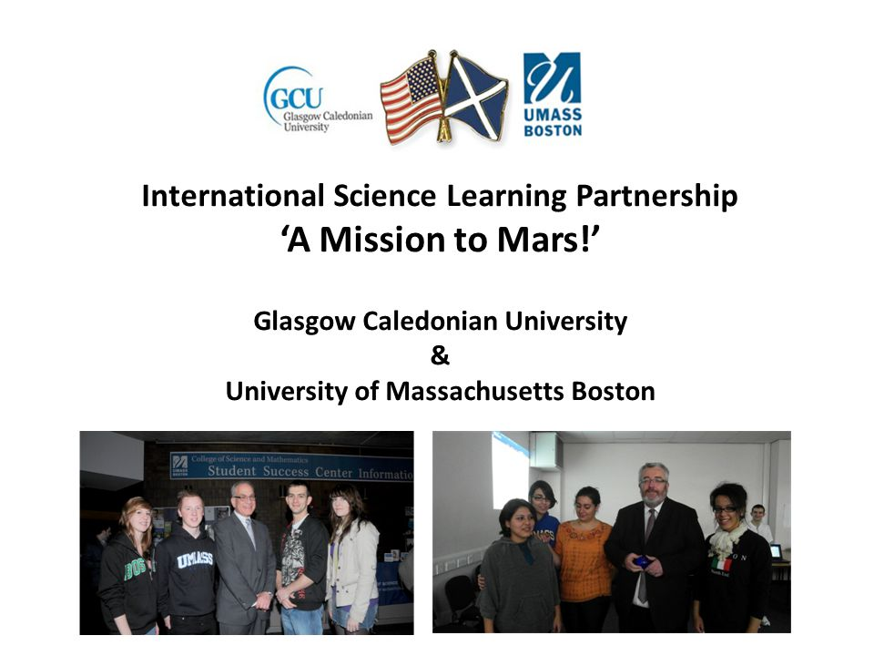 International Science Learning Partnership 'A Mission to Mars!' Glasgow Caledonian University & University of Massachusetts Boston