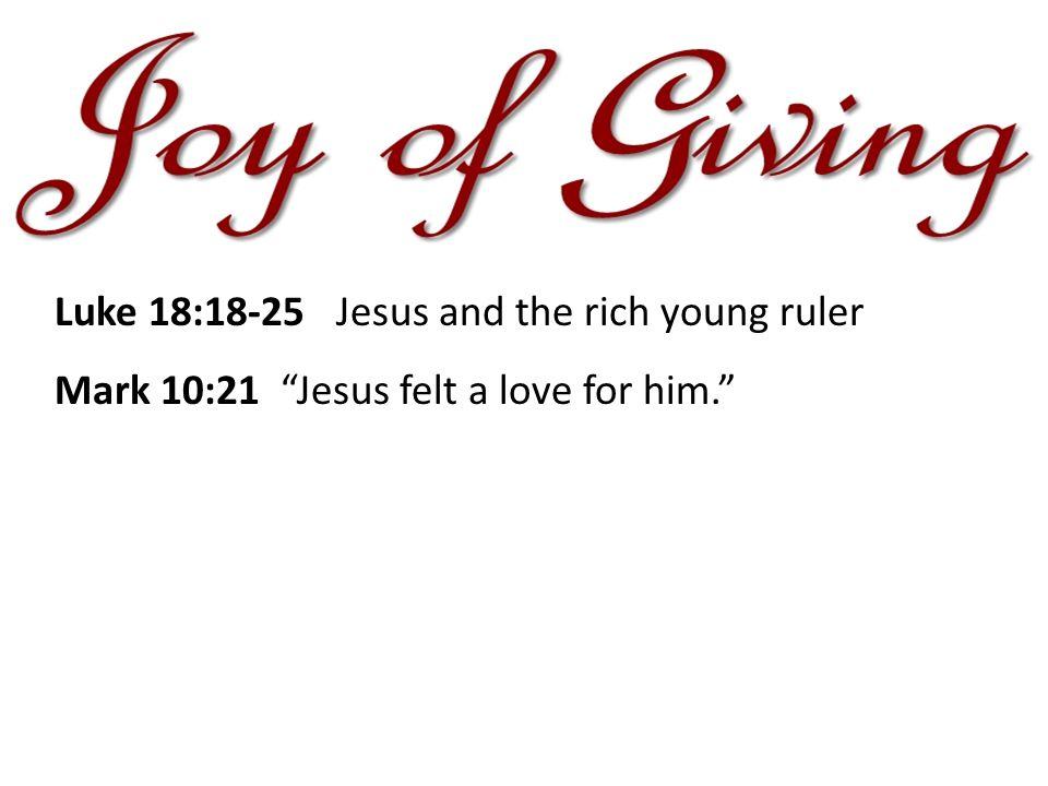 Mark 10:21 Jesus felt a love for him.