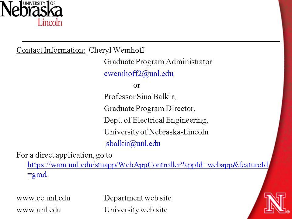 Contact Information: Cheryl Wemhoff Graduate Program Administrator cwemhoff2@unl.edu or Professor Sina Balkir, Graduate Program Director, Dept.