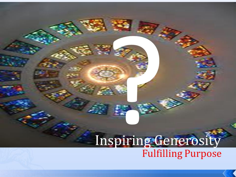 Inspiring Generosity Fulfilling Purpose