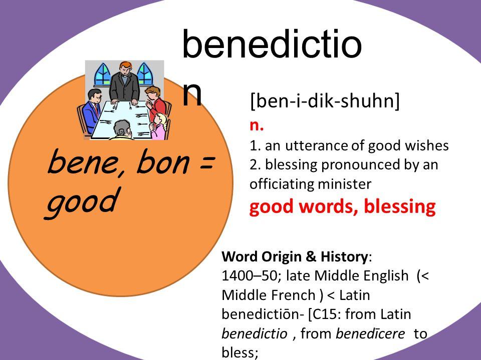 bene, bon = good benedictio n [ben-i-dik-shuhn] n.