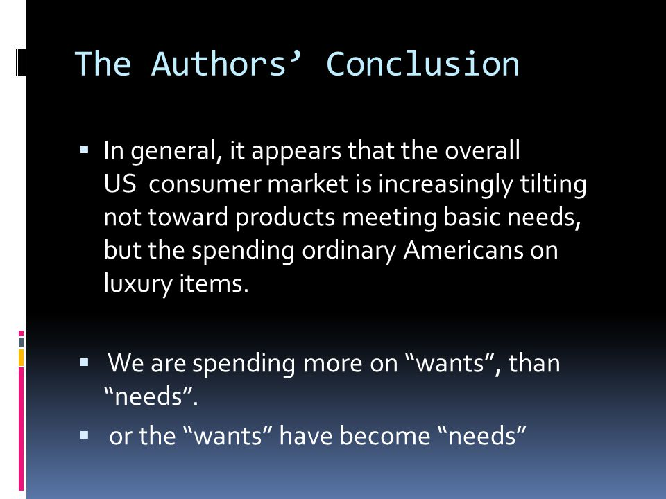 The Authors' Conclusion  In general, it appears that the overall US consumer market is increasingly tilting not toward products meeting basic needs,