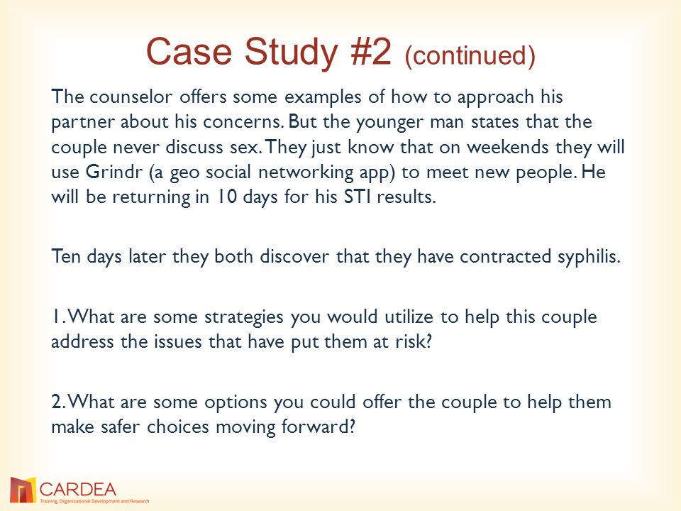 Case Study #2 (continued) The counselor offers some examples of how to approach his partner about his concerns.