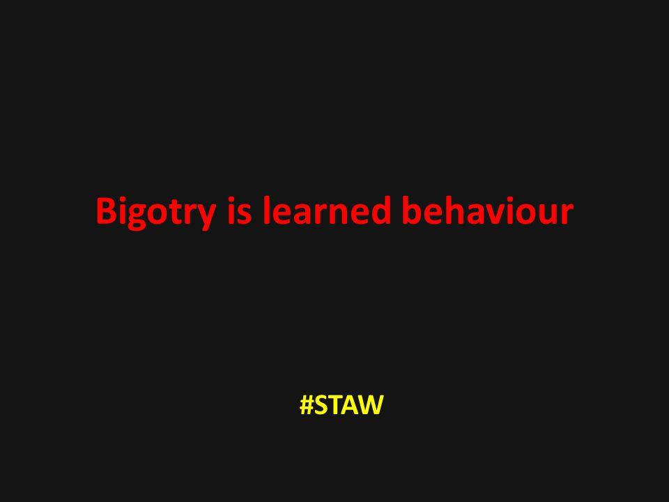 Bigotry is learned behaviour #STAW