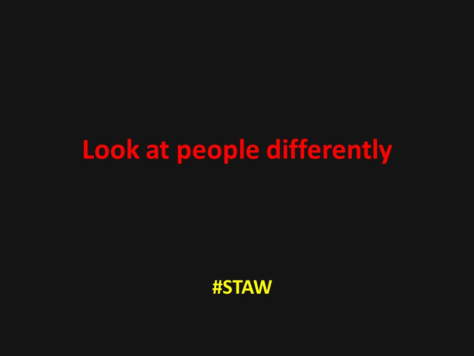 Look at people differently #STAW