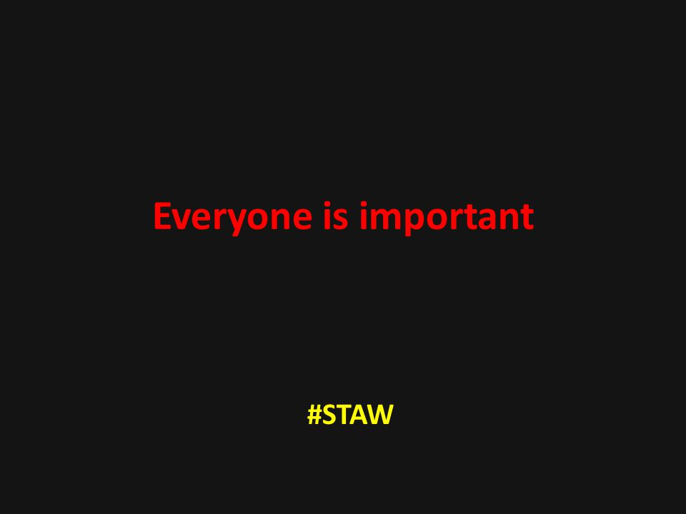 Everyone is important #STAW