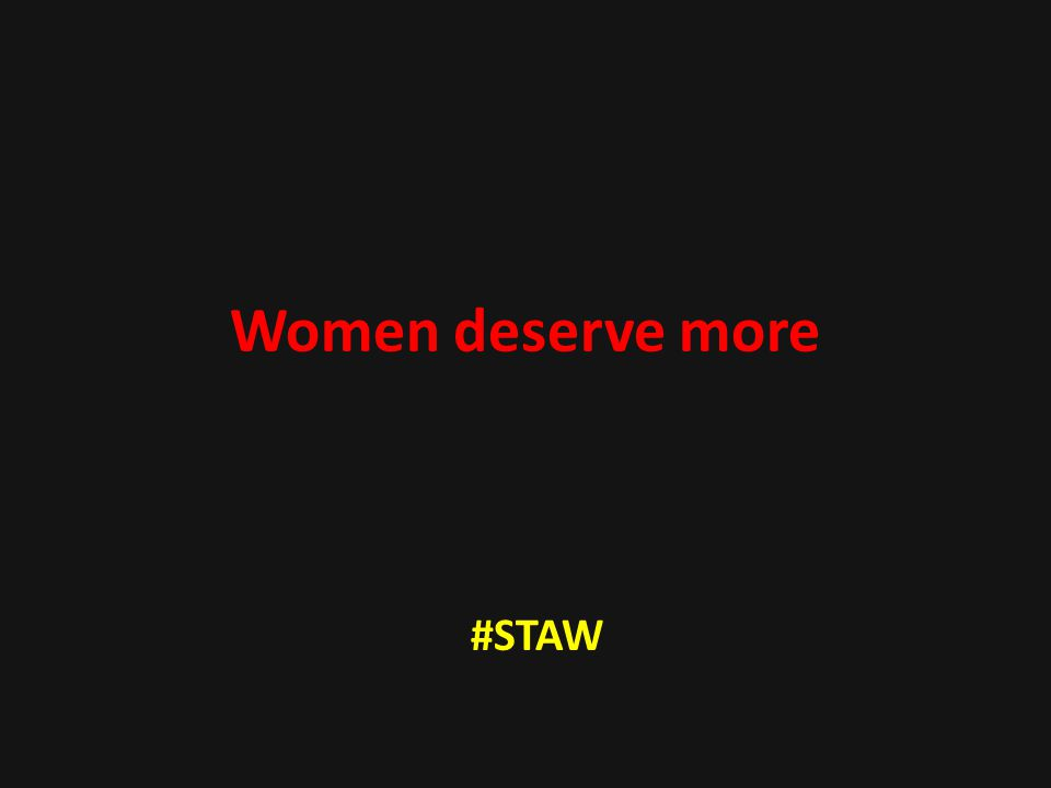 Women deserve more #STAW