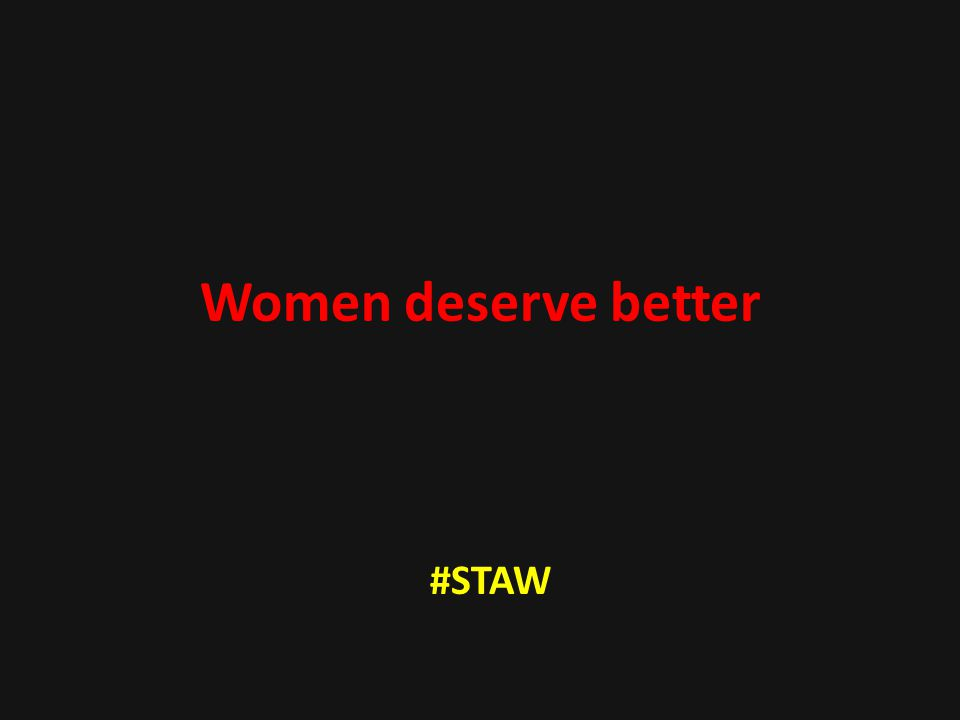 Women deserve better #STAW
