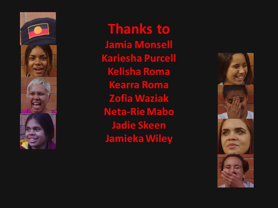 Thanks to Jamia Monsell Kariesha Purcell Kelisha Roma Kearra Roma Zofia Waziak Neta-Rie Mabo Jadie Skeen Jamieka Wiley