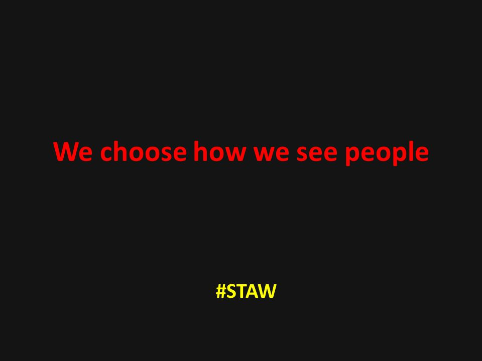 We choose how we see people #STAW