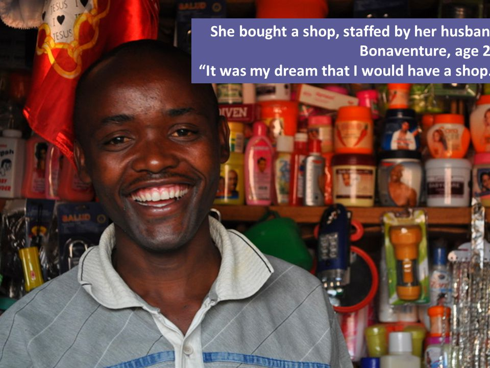 She bought a shop, staffed by her husband Bonaventure, age 27 It was my dream that I would have a shop.