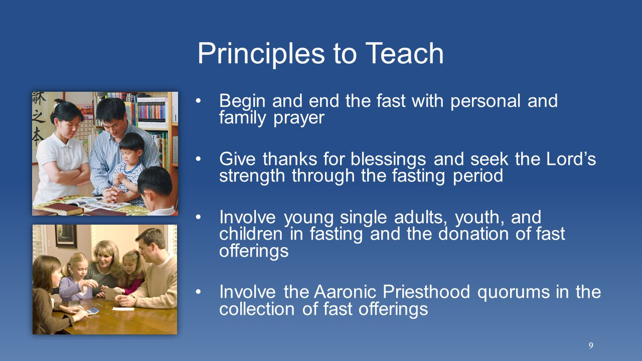 Principles to Teach Begin and end the fast with personal and family prayer Give thanks for blessings and seek the Lord's strength through the fasting