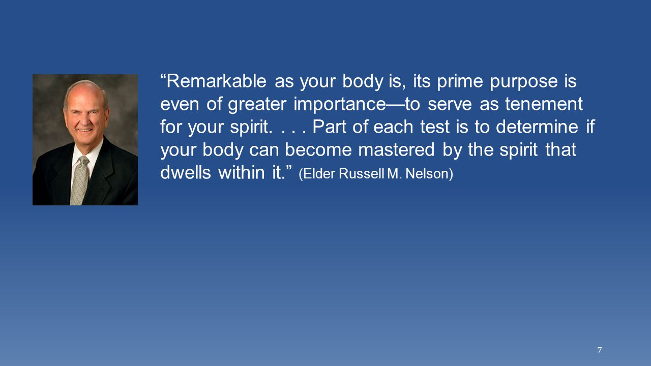 """Remarkable as your body is, its prime purpose is even of greater importance—to serve as tenement for your spirit.... Part of each test is to determin"
