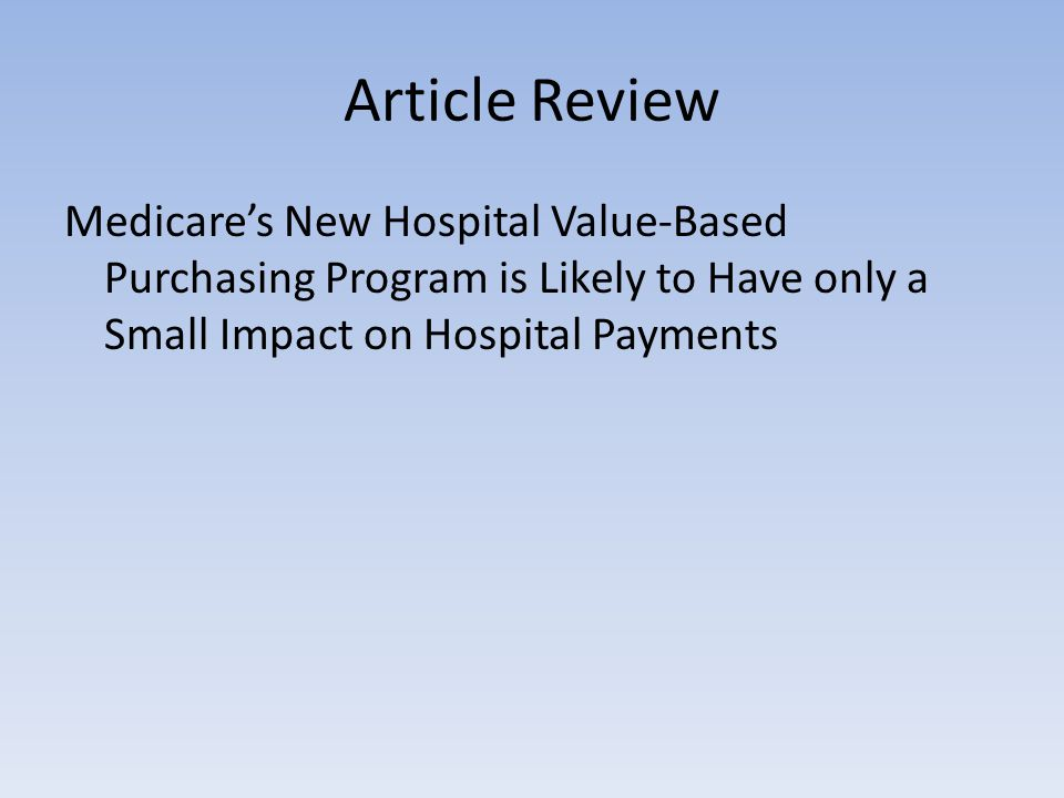 Article Review Medicare's New Hospital Value-Based Purchasing Program is Likely to Have only a Small Impact on Hospital Payments