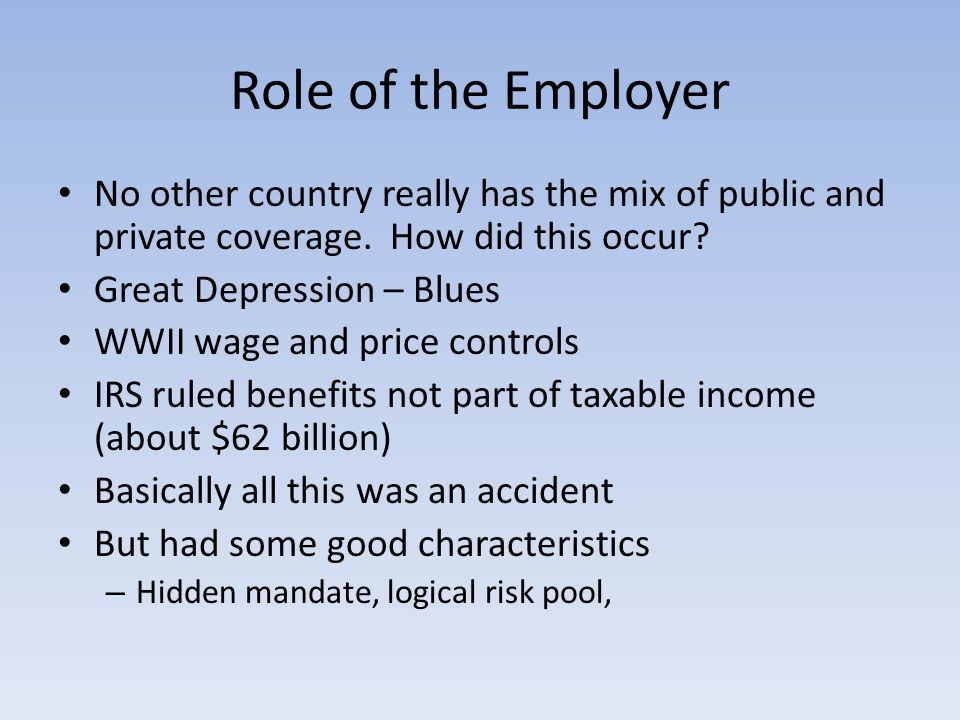 Role of the Employer No other country really has the mix of public and private coverage.